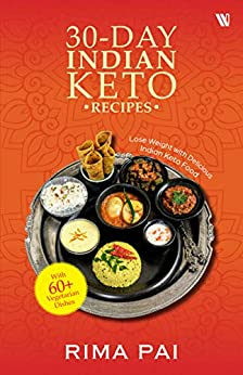 30-Day Indian Keto Recipes: Lose Weight with Delicious Indian Keto Food by [Rima Pai]