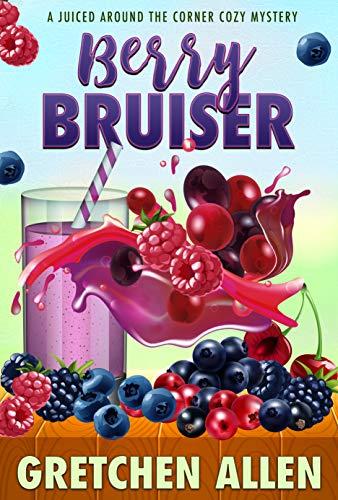 Berry Bruiser (A Juiced Around The Corner Cozy Mystery Book 4) by [Gretchen Allen]