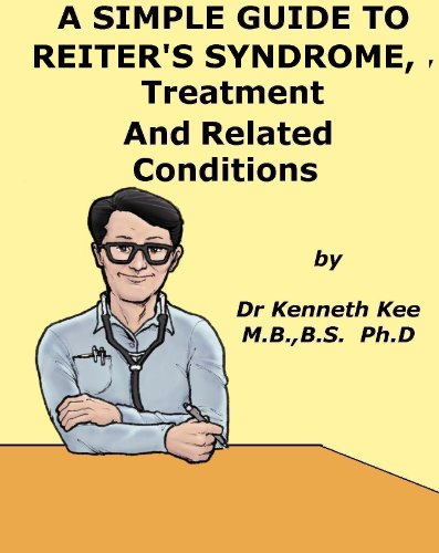 A Simple Guide to Reiter's Disease, Treatment and Related Diseases (A Simple Guide to Medical Conditions)