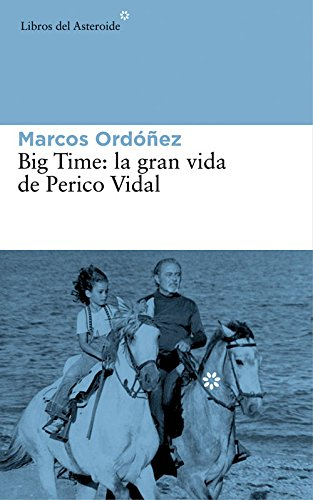 Big Time: La gran vida de Perico Vidal (Libros del Asteroide)