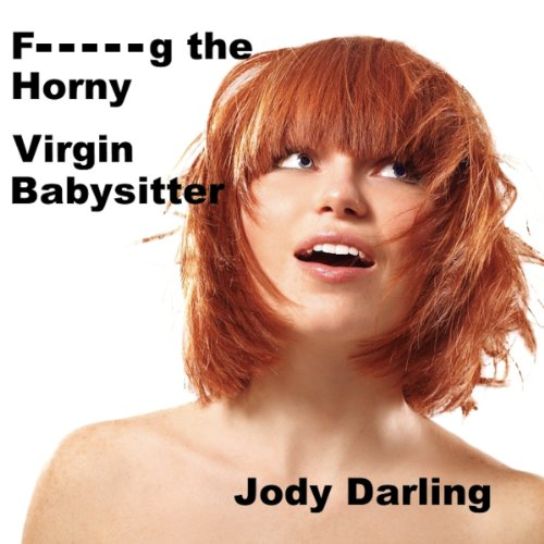 F--king the Horny Virgin Babysitter audiobook cover art