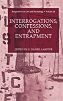 Interrogations, Confessions, and Entrapment (Perspectives in Law & Psychology, 20)