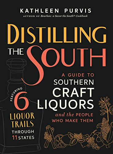 Distilling the South: A Guide to Southern Craft Liquors and the People Who Make Them (English Edition)