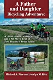 A Father and Daughter Bicycling Adventure: A Cross-Country Journey and a Six Week Tour of New Zealand s South Island