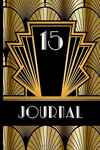 15 Journal: Record and Journal Your 15th Birthday Year to Create a Lasting Memory Keepsake (Gold and Black Art Deco Birthday Journals, Band 15)