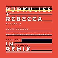 Pupkulies & Rebecca in Remix