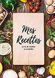 Mes recettes : Livre de recettes à compléter: Carnet pour 100 recettes   220 pages, format A4   2...