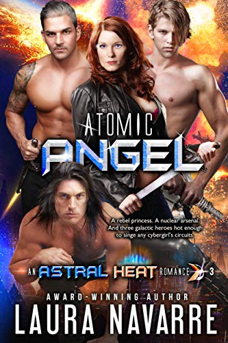 Atomic Angel: (An Astral Heat Romance: #3) by [Laura Navarre]