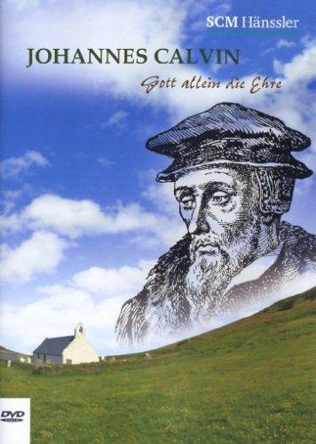 Johannes Calvin - Gott allein die Ehre