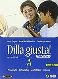 Dilla giusta! Vol. A. Con Test d'ingresso-Schemi di sintesi. Ediz. blu. Per la Scuola media. Con DVD. Con e-book. Con espansione online