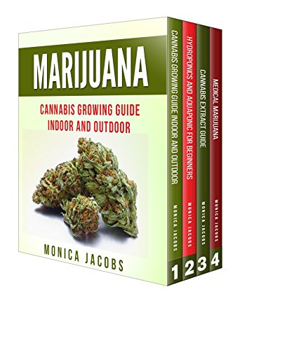 MARIJUANA: 4 Manuscripts - Cannabis Growing Guide Indoor and Outdoor, Hydroponics and Aquaponics for Beginners, Cannabis Extract Guide, Medical Marijuana (English Edition)