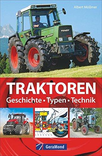 Das Buch der Traktoren. Typen – Technik – Einsatz: Trecker, Schlepper, Bulldog. Wissenswertes zu den Marken Deutz, Eicher, Fendt, Güldner, Hanomag, Kramer, Lanz, Steyr, Schlüter u.v.a.