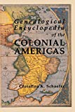 Genealogical Encyclopedia of the Colonial Americas. a Complete Digest of the Records of All the Countries of the Western Hemisphere