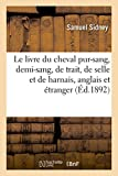 Le livre du cheval : pur-sang, demi-sang, cheval de trait, de selle et de harnais, anglais et