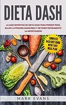 Dieta DASH: La Guía definitiva de Dieta DASH para perder peso, bajar la presión sanguínea y detener rápidamente la hipertensión (DASH Diet en Español/Spanish Book) (Spanish Edition)