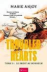 Troubled hearts, tome 3 :  Le droit au bonheur par Anjoy