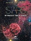 Stars. In viaggio tra le stelle. Ediz. illustrata (Visioni della scienza)