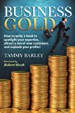 Business Gold: How to Write a Book to Spotlight Your Expertise, Attract a Ton of New Customers, and Explode Your Profits! (English Edition)