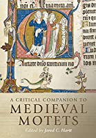 A Critical Companion to Medieval Motets (Studies in Medieval and Renaissance Music)