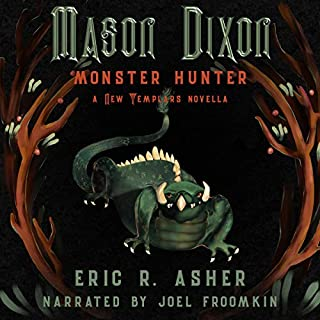 Mason Dixon: Monster Hunter     A New Templars Novella, Volume 1              By:                                                                                                                                 Eric R. Asher                               Narrated by:                                                                                                                                 Joel L Froomkin                      Length: 3 hrs and 27 mins     15 ratings     Overall 4.8