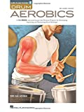 Drum Aerobics: A 52-Week, One-Exercise-Per-Day Workout Program for Developing, Improving, and Maintaining Drum Technique [With 2 CDs]