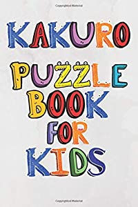 Kakuro Puzzle Book For Kids: Activity Book For Kids Ages 8-12 and Clever Kids with Easy Kakuro Puzzle Book Included Solutions with 6x9 INCH