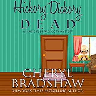Hickory Dickory Dead     Maisie Fezziwig, Volume 1              By:                                                                                                                                 Cheryl Bradshaw                               Narrated by:                                                                                                                                 Liisa Ivary                      Length: 4 hrs and 24 mins     1 rating     Overall 5.0
