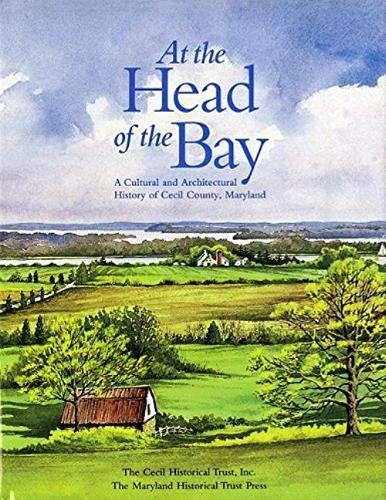 AT THE HEAD OF THE BAY: A Cultural and Architectural History or Cecil County, Maryland