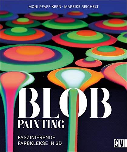Blob Painting. Faszinierende Farbkleckse in 3 D. Einfache Umsetzung mit faszinierendem Ergebnis. Ein spannendes Farbspiel, da mit Spaß und Entspannung zum faszinierenden Kunstwerk führt.