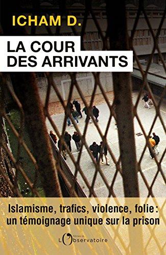 La Cour des arrivants. islamisme, trafics, violence, folie : un témoignage unique sur la prison (EDITIONS DE L'O) (French Edition)