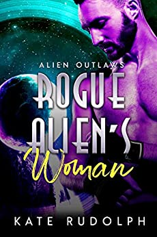 Rogue Alien's Woman (Alien Outlaws Book 2) by [Kate Rudolph]