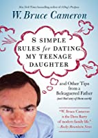 8 Simple Rules for Dating My Teenage Daughter: And Other Tips from a Beleaguered Father Not That Any of Them Work