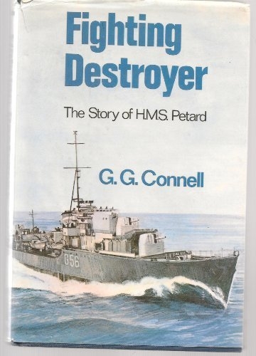 Fighting Destroyer: Story of H.M.S. Petard by G.G. Connell (1994-04-21)