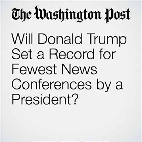 Will Donald Trump Set a Record for Fewest News Conferences by a President? cover art