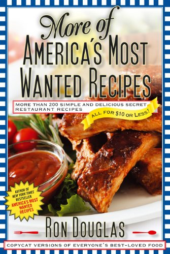 More of America's Most Wanted Recipes: More Than 200 Simple and Delicious Secret Restaurant Recipes--All for $10 or Less! (America's Most Wanted Recipes Series)
