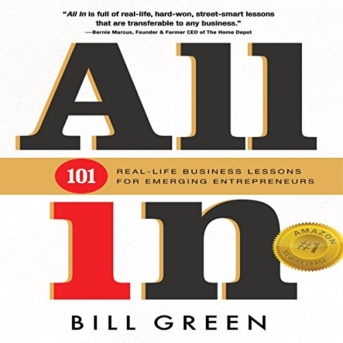 All In     101 Real Life Business Lessons for Emerging Entrepreneurs              By:                                                                                                                                 Bill Green                               Narrated by:                                                                                                                                 DJ Holte                      Length: 8 hrs and 21 mins     7 ratings     Overall 4.9