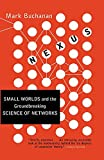 Nexus: Small Worlds and the Groundbreaking Science of Networks...