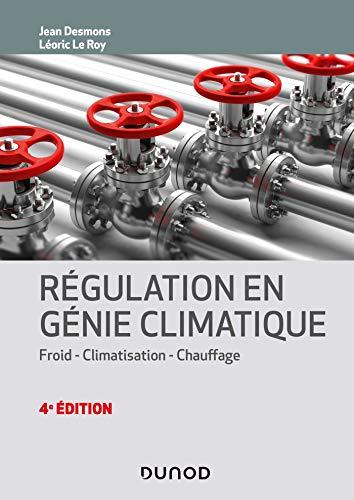 Régulation en génie climatique - 4e éd. - Froid - Climatisation - Chauffage: Froid - Climatisation - Chauffage