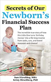 Secrets of Our Newborns Financial Success Plan: The incredible true story of how this Little One turns 'birthday money' into a life-long income from socks, cars, and boxed macaroni-and-cheese!