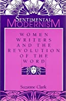 Sentimental Modernism: Women Writers and the Revolution of the Word (A Midland Book)