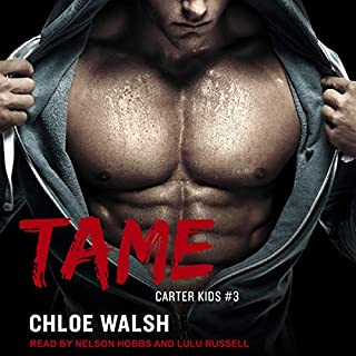 Tame     Carter Kids Series, Book 3              Written by:                                                                                                                                 Chloe Walsh                               Narrated by:                                                                                                                                 Nelson Hobbs,                                                                                        Lulu Russell                      Length: 9 hrs and 24 mins     Not rated yet     Overall 0.0