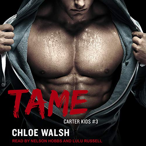 Tame     Carter Kids Series, Book 3              By:                                                                                                                                 Chloe Walsh                               Narrated by:                                                                                                                                 Nelson Hobbs,                                                                                        Lulu Russell                      Length: 9 hrs and 24 mins     3 ratings     Overall 4.7