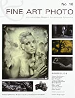 FINE ART PHOTO Nr. 10: Internationales Magazin fuer sinnliche Fotografie
