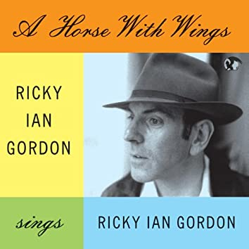 A Horse With Wings. Ricky Ian Gordon Sings Ricky Ian Gordon
