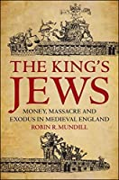 The King's Jews: Money, Massacre and Exodus in Medieval England