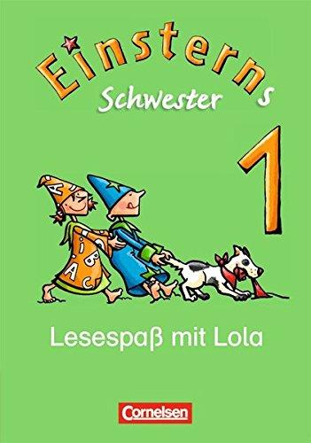 Einsterns Schwester - Erstlesen - Ausgabe 2008: 1. Schuljahr - Lesespaß mit Lola: Leseheft