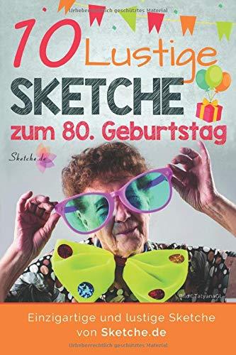 10 lustige Sketche zum 80. Geburtstag: Einzigartige und humorvolle Sketche zum 80. Geburtstag