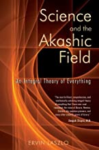 By Ervin Laszlo - Science and the Akashic Field: An Integral Theory of Everything (2004-10-08) [Paperback]