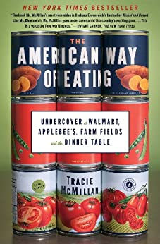 The American Way of Eating: Undercover at Walmart, Applebee's, Farm Fields and the Dinner Table by [Tracie McMillan]