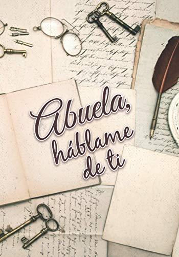 Abuela, háblame de ti: Libro para completar para compartir los recuerdos de la abuela | Regalo original bellamente decorado